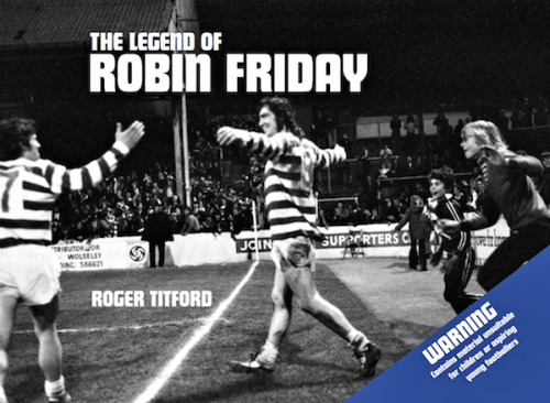 The Legend of Robin Friday